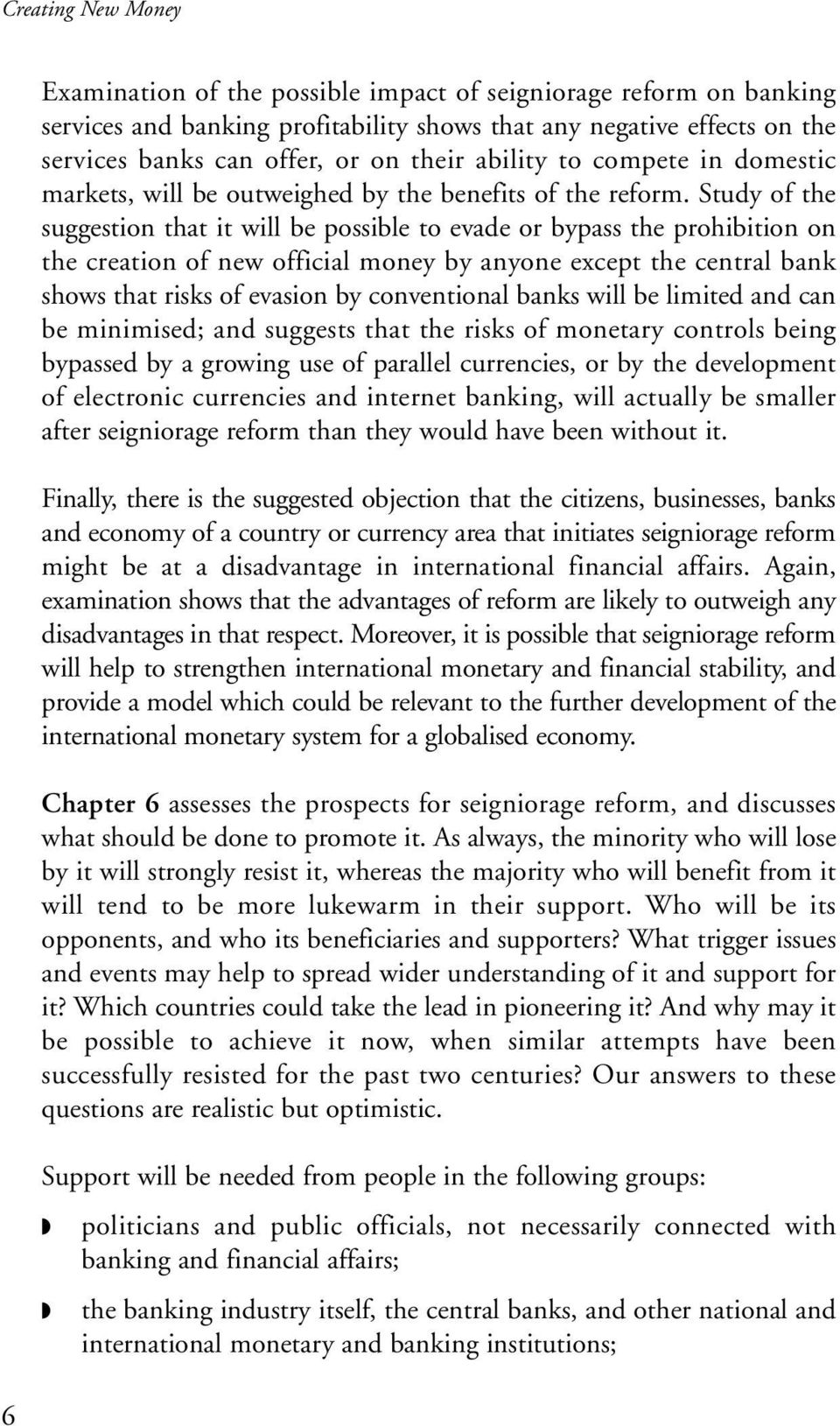 Study of the suggestion that it will be possible to evade or bypass the prohibition on the creation of new official money by anyone except the central bank shows that risks of evasion by conventional