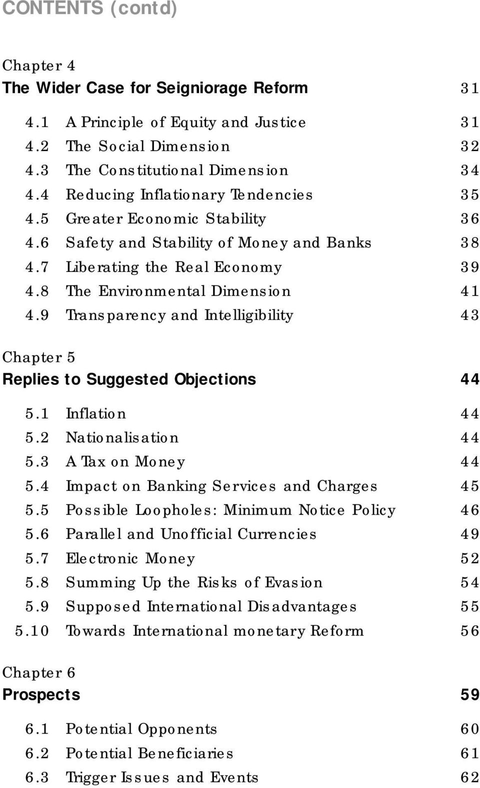 9 Transparency and Intelligibility 43 Chapter 5 Replies to Suggested Objections 44 5.1 Inflation 44 5.2 Nationalisation 44 5.3 A Tax on Money 44 5.4 Impact on Banking Services and Charges 45 5.