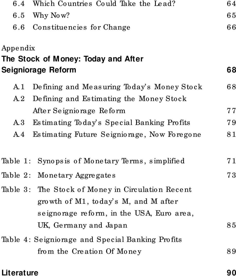 4 Estimating Future Seigniorage, Now Foregone 81 Table 1: Synopsis of Monetary Terms, simplified 71 Table 2: Monetary Aggregates 73 Table 3: The Stock of Money in Circulation