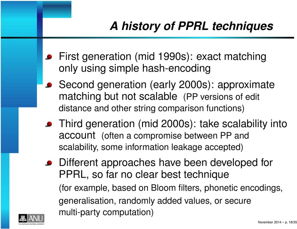 (often a compromise between PP and scalability, some information leakage accepted) Different approaches have been developed for PPRL, so far no clear best