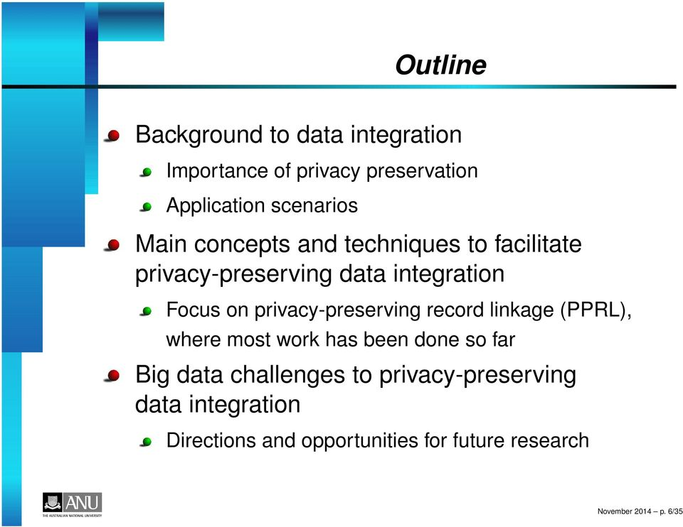 privacy-preserving record linkage (PPRL), where most work has been done so far Big data