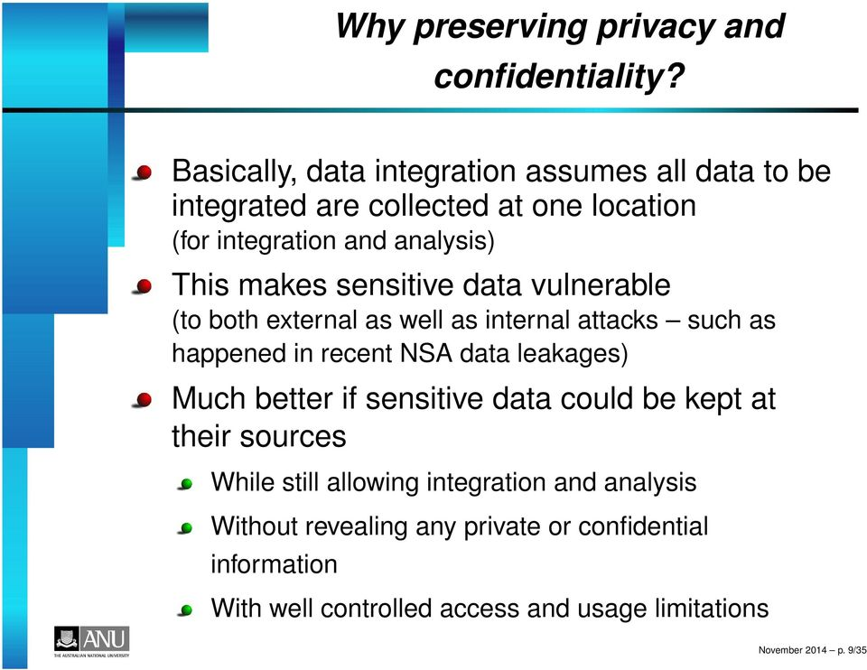 makes sensitive data vulnerable (to both external as well as internal attacks such as happened in recent NSA data leakages) Much
