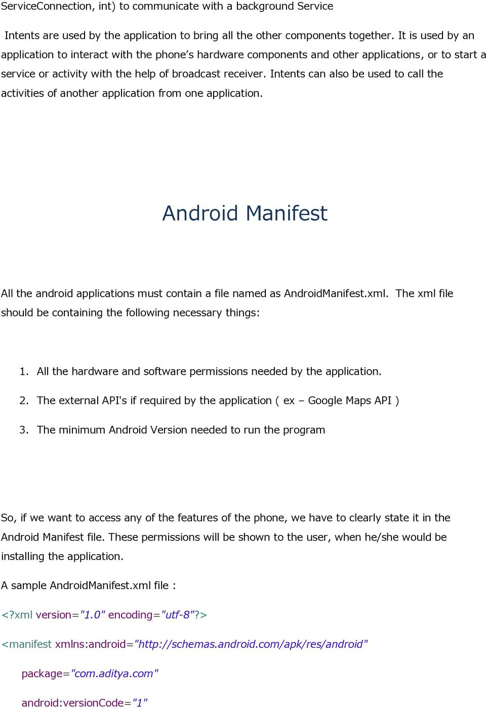 Intents can also be used to call the activities of another application from one application. Android Manifest All the android applications must contain a file named as AndroidManifest.xml.