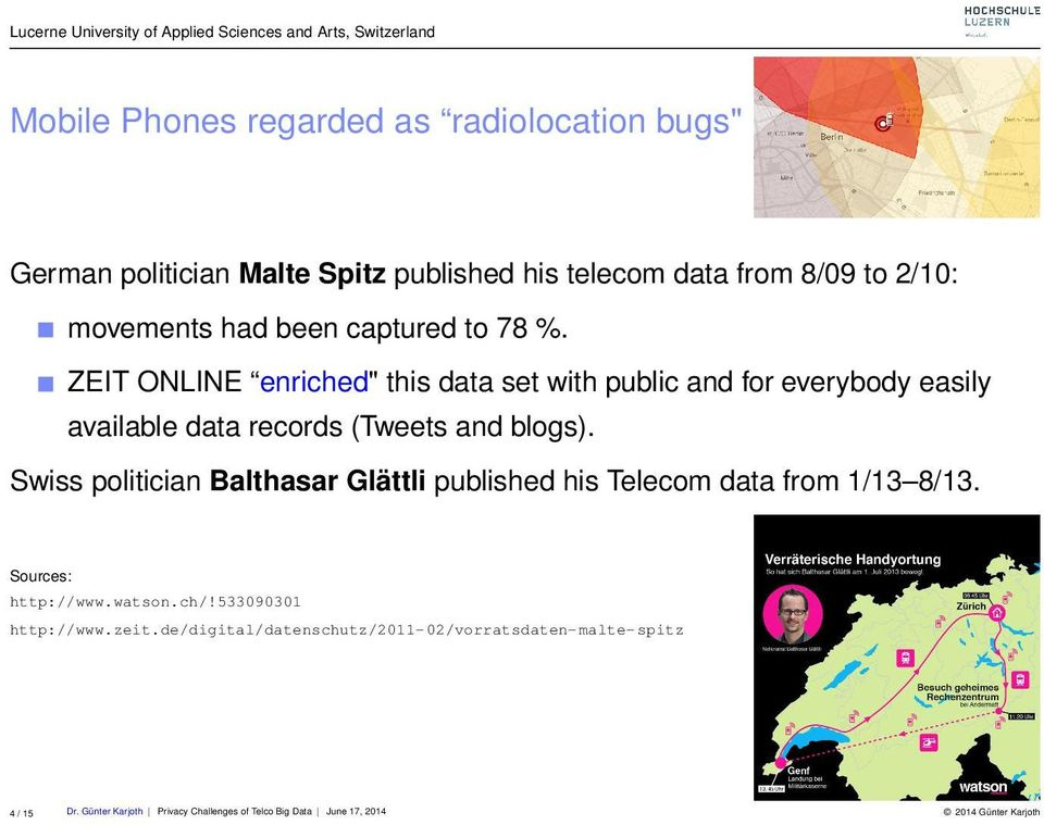 Swiss politician Balthasar Glättli published his Telecom data from 1/13 8/13. Sources: http://www.watson.ch/!533090301 http://www.zeit.