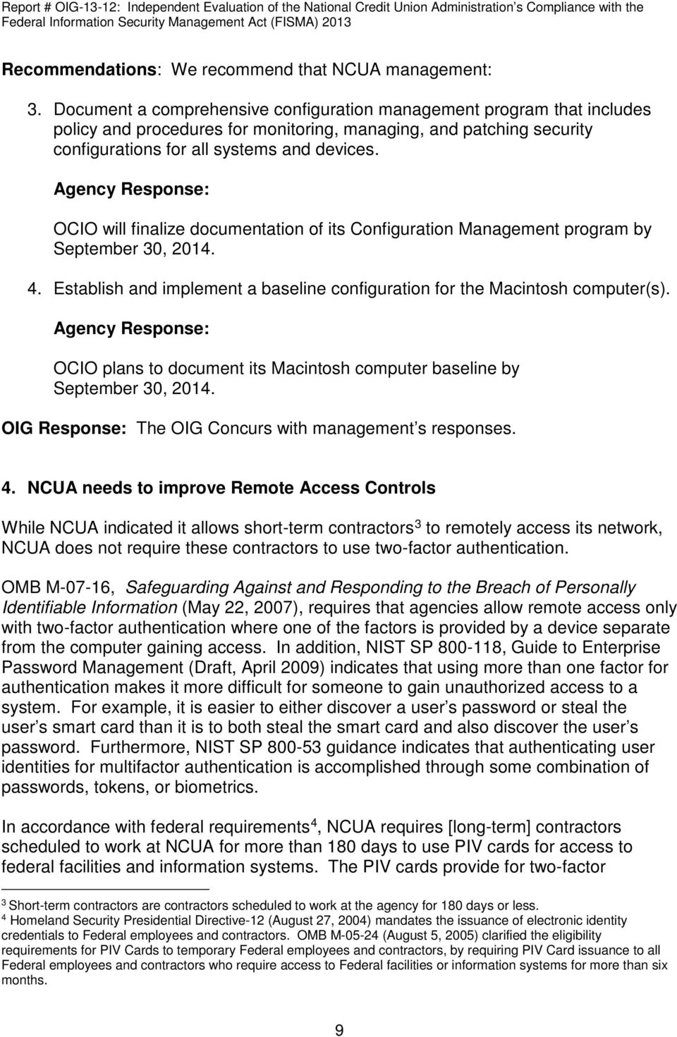 Agency Response: OCIO will finalize documentation of its Configuration Management program by September 30, 2014. 4. Establish and implement a baseline configuration for the Macintosh computer(s).