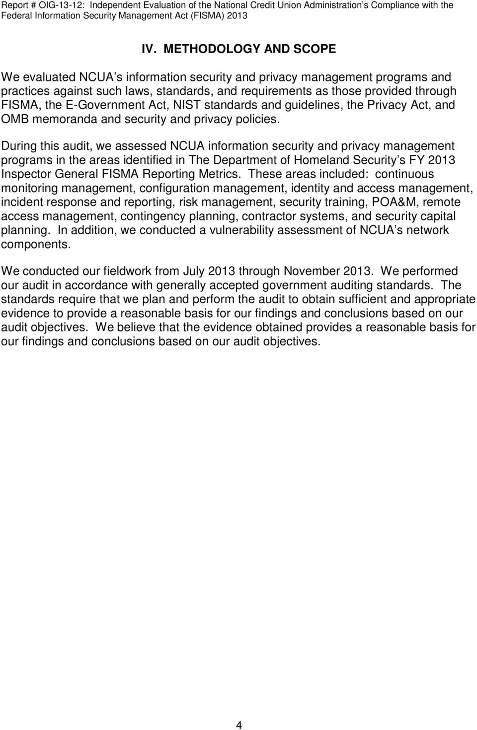 During this audit, we assessed NCUA information security and privacy management programs in the areas identified in The Department of Homeland Security s FY 2013 Inspector General FISMA Reporting