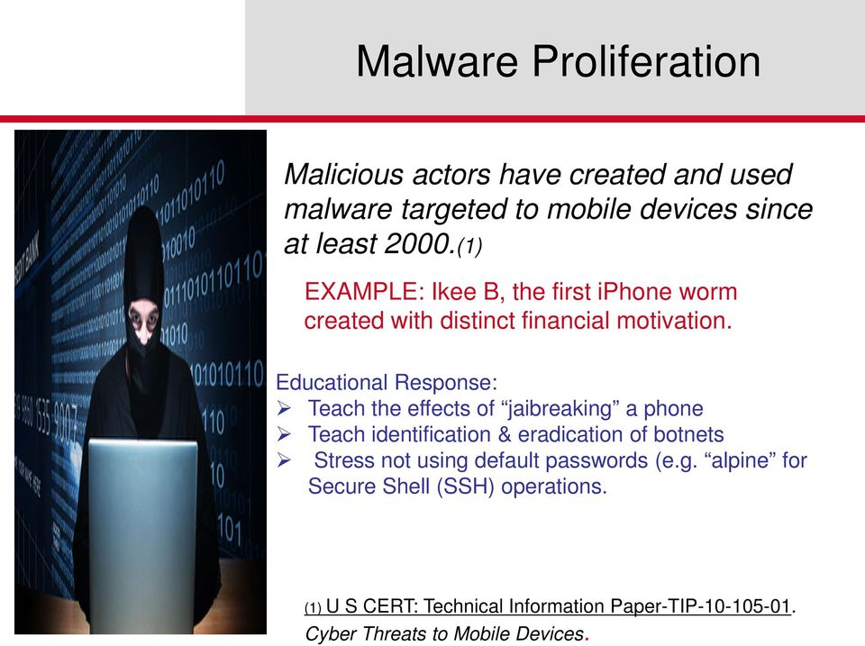 Educational Response: Teach the effects of jaibreaking a phone Teach identification & eradication of botnets Stress not