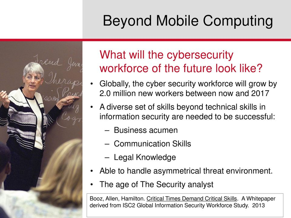 0 million new workers between now and 2017 A diverse set of skills beyond technical skills in information security are needed to be