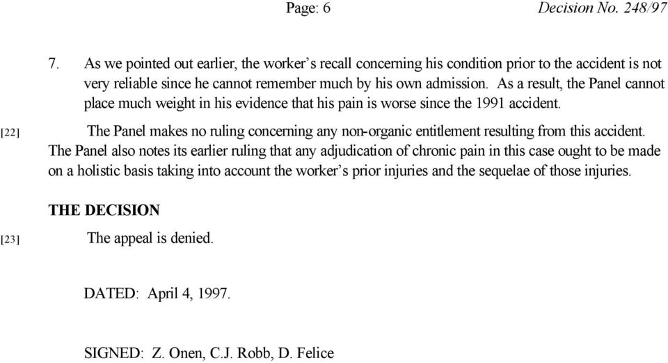 As a result, the Panel cannot place much weight in his evidence that his pain is worse since the 1991 accident.