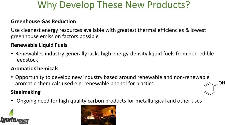 factors possible Renewable Liquid Fuels Renewables industry generally lacks high energy-density liquid fuels from non-edible feedstock