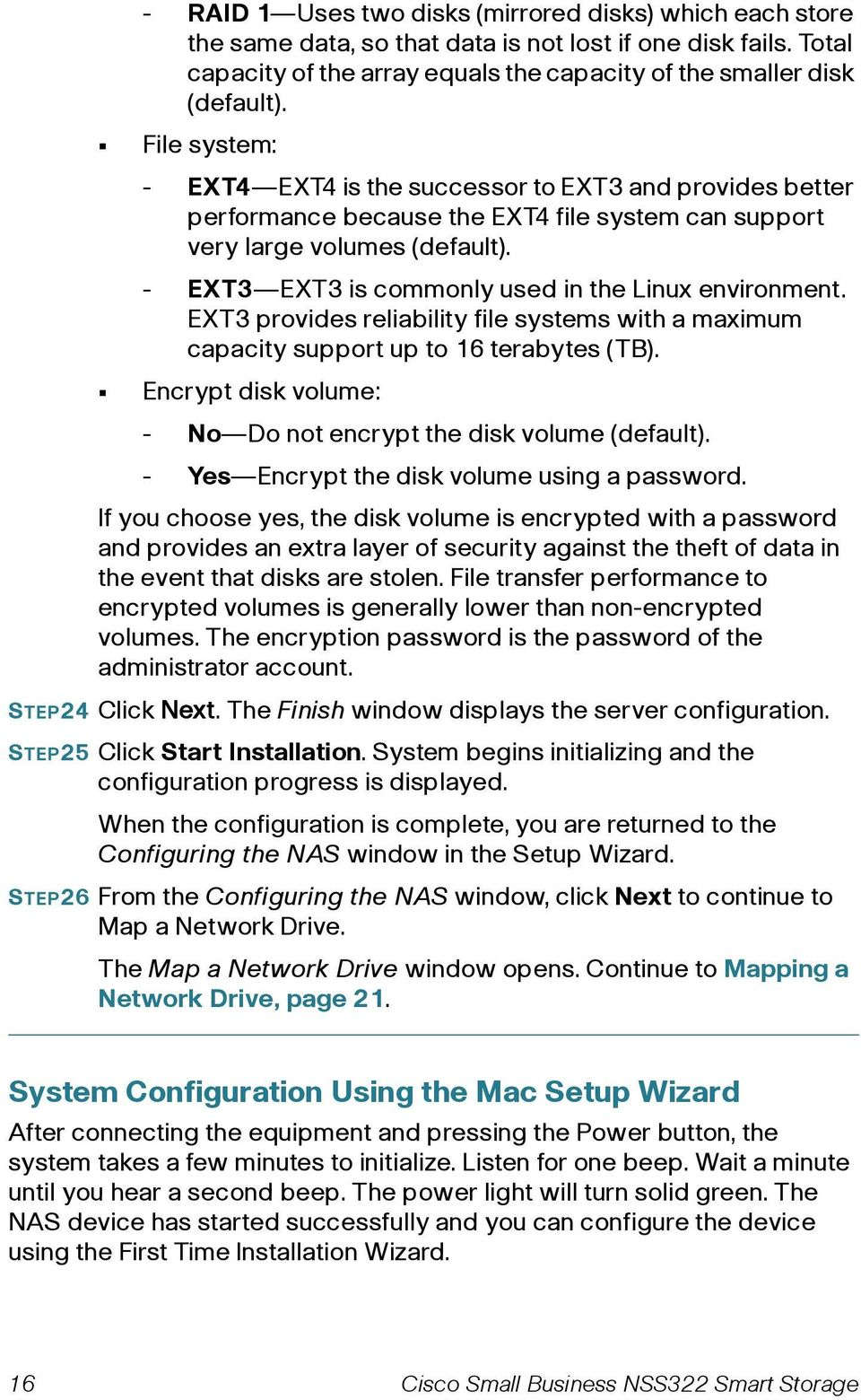 - EXT3 EXT3 is commonly used in the Linux environment. EXT3 provides reliability file systems with a maximum capacity support up to 16 terabytes (TB).