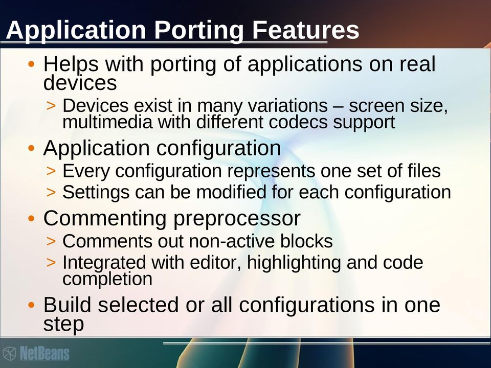 one set of files > Settings can be modified for each configuration Commenting preprocessor > Comments out
