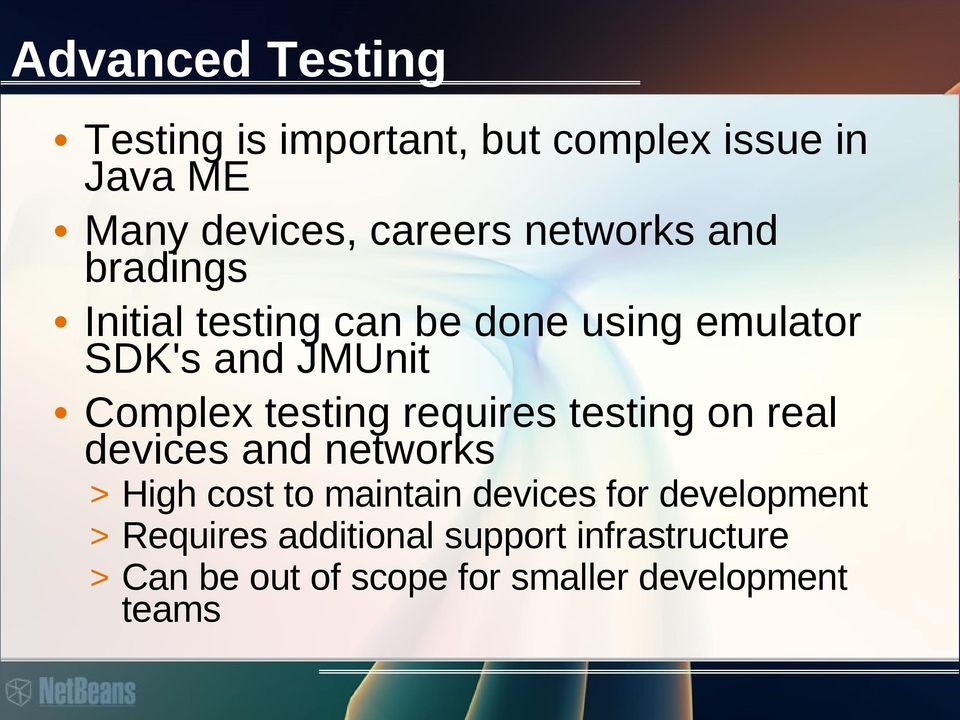 testing requires testing on real devices and networks > High cost to maintain devices for