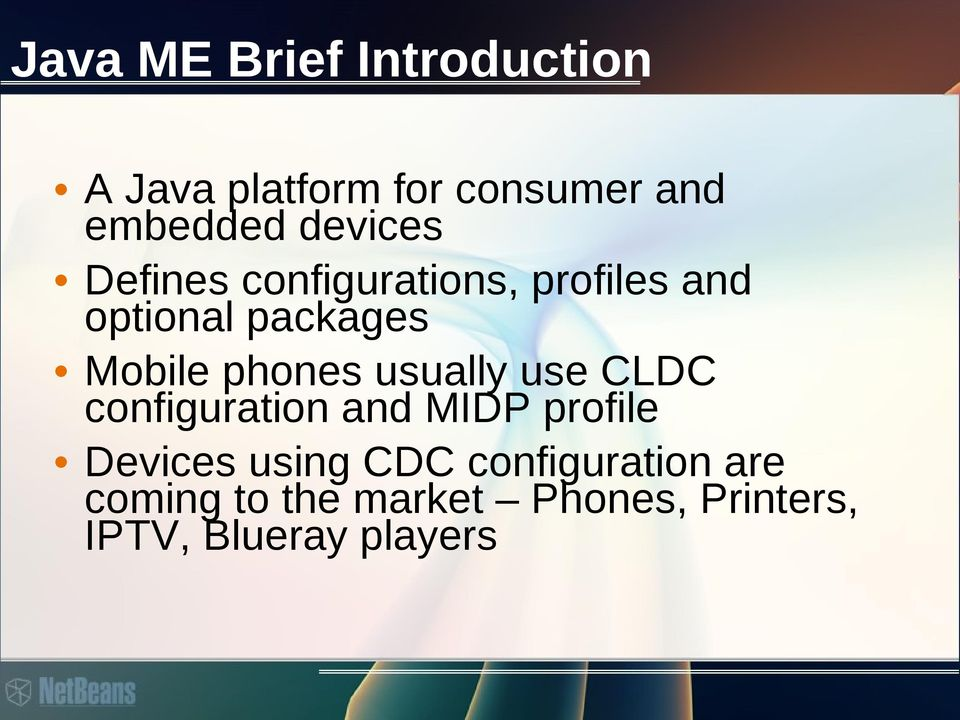 phones usually use CLDC configuration and MIDP profile Devices using CDC