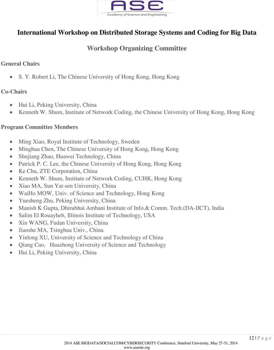Shum, Institute of Network Coding, the Chinese University of Hong Kong, Hong Kong Program Committee Members Ming Xiao, Royal Institute of Technology, Sweden Minghua Chen, The Chinese University of