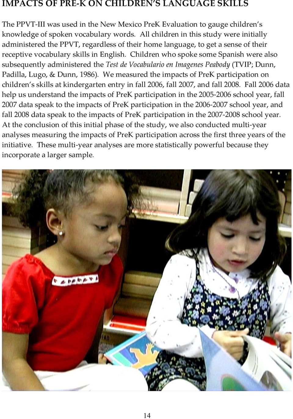 Children who spoke some Spanish were also subsequently administered the Test de Vocabulario en Imagenes Peabody (TVIP; Dunn, Padilla, Lugo, & Dunn, 1986).