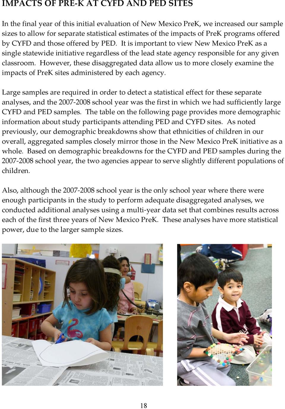 It is important to view New Mexico PreK as a single statewide initiative regardless of the lead state agency responsible for any given classroom.