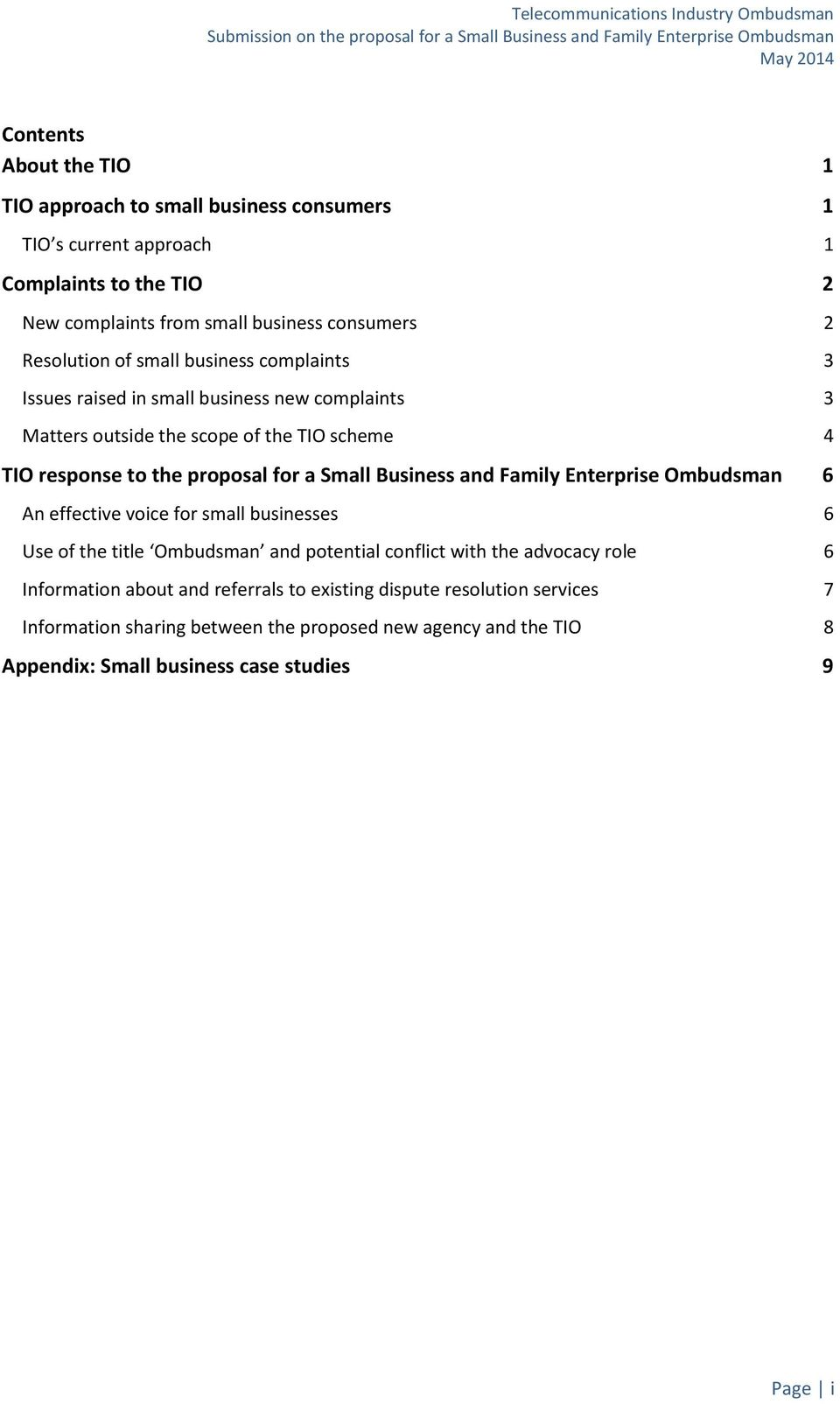 proposal for a Small Business and Family Enterprise Ombudsman 6 An effective voice for small businesses 6 Use of the title Ombudsman and potential conflict with the advocacy role 6