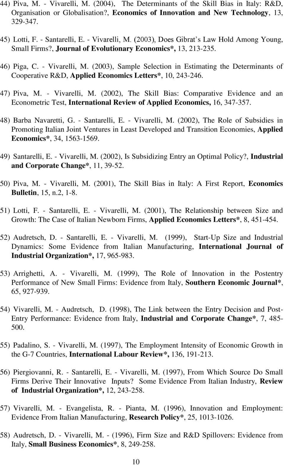 47) Piva, M. - Vivarelli, M. (2002), The Skill Bias: Comparative Evidence and an Econometric Test, International Review of Applied Economics, 16, 347-357. 48) Barba Navaretti, G. - Santarelli, E.