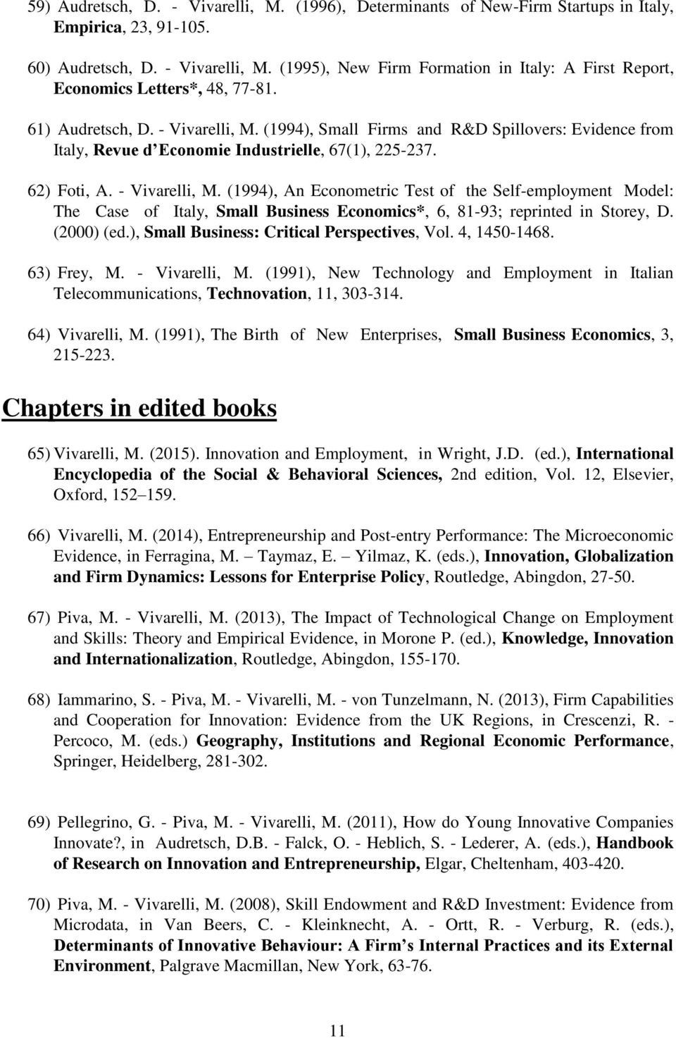 (2000) (ed.), Small Business: Critical Perspectives, Vol. 4, 1450-1468. 63) Frey, M. - Vivarelli, M. (1991), New Technology and Employment in Italian Telecommunications, Technovation, 11, 303-314.