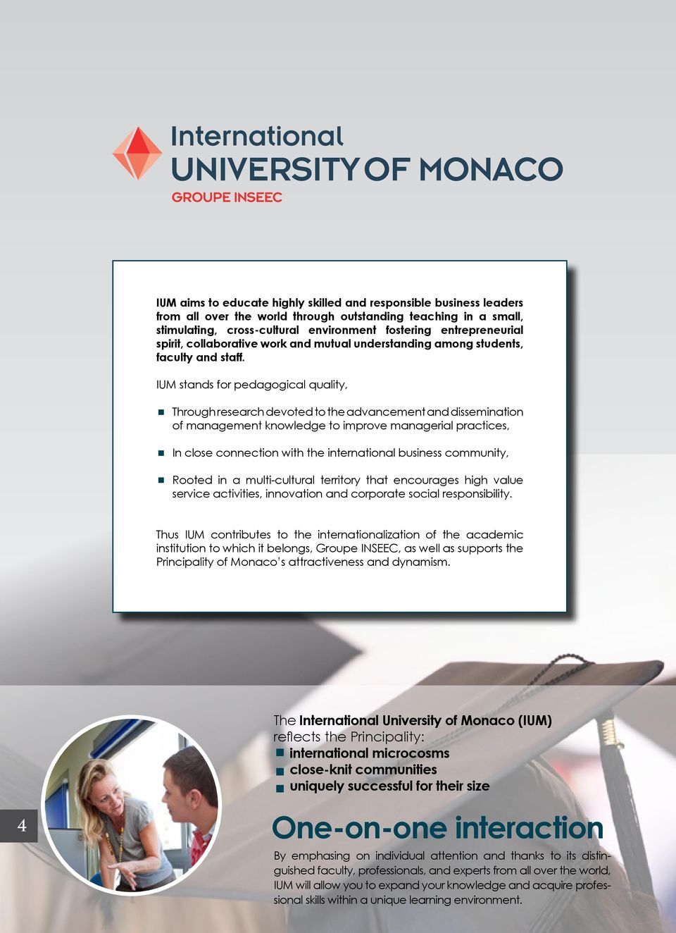 IUM stands for pedagogical quality, Through research devoted to the advancement and dissemination of management knowledge to improve managerial practices, In close connection with the international