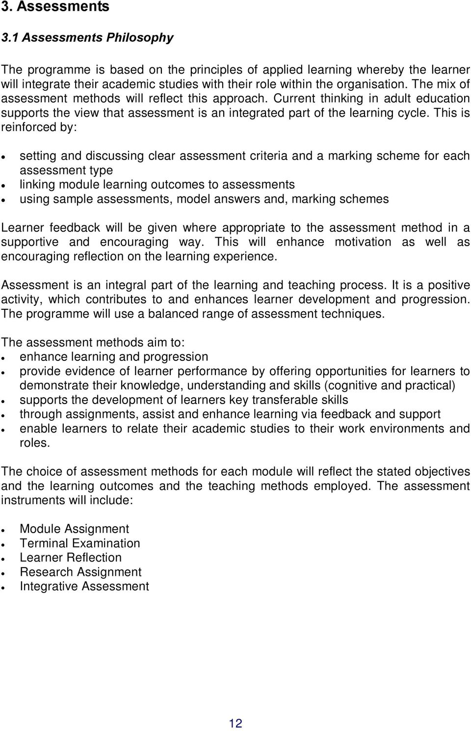 The mix of assessment methods will reflect this approach. Current thinking in adult education supports the view that assessment is an integrated part of the learning cycle.