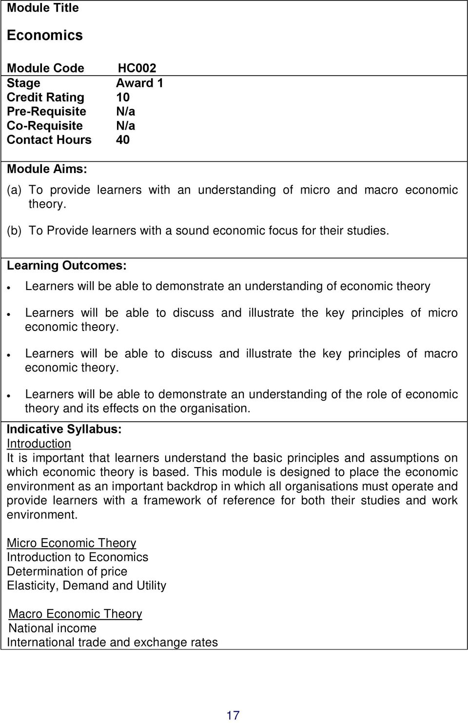Learning Outcomes: Learners will be able to demonstrate an understanding of economic theory Learners will be able to discuss and illustrate the key principles of micro economic theory.
