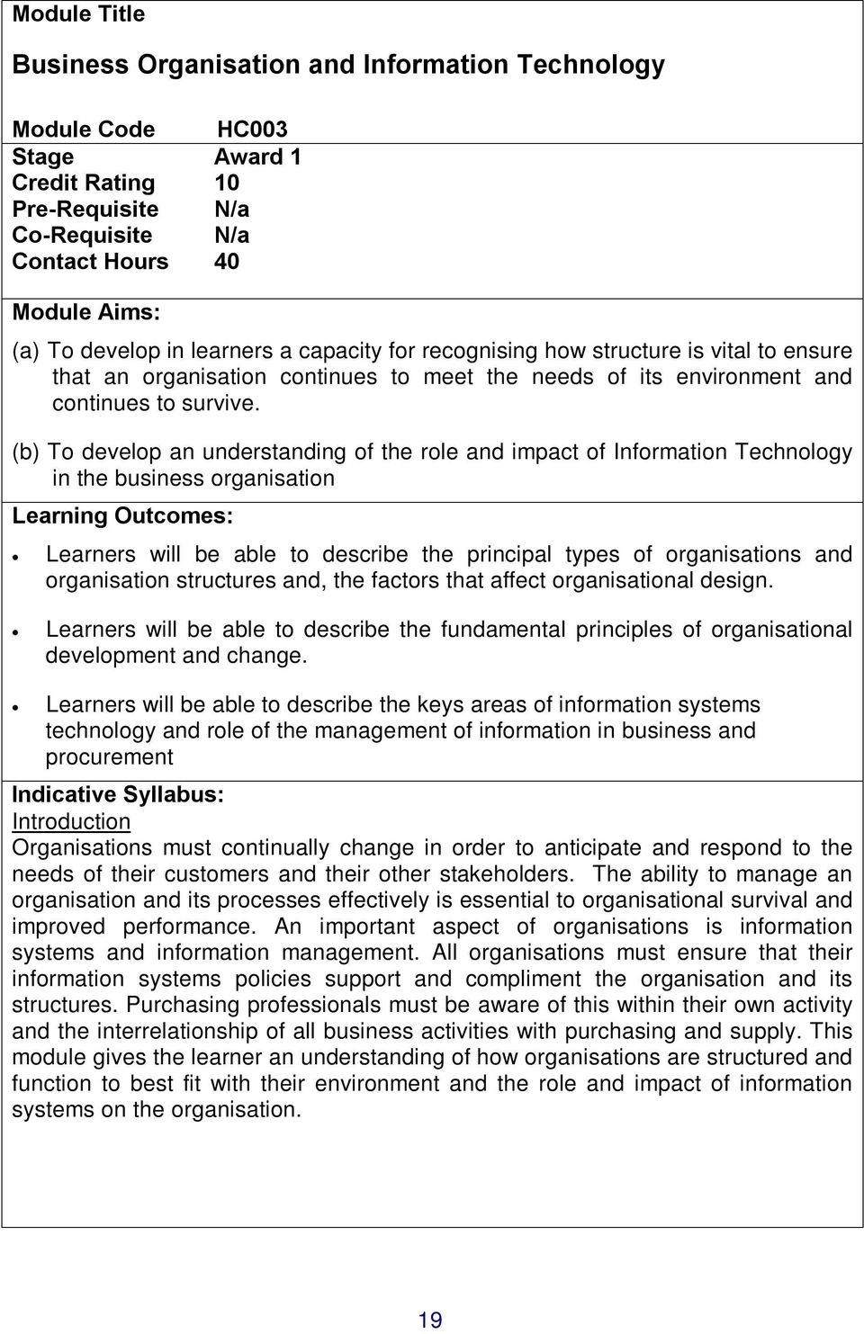 (b) To develop an understanding of the role and impact of Information Technology in the business organisation Learning Outcomes: Learners will be able to describe the principal types of organisations
