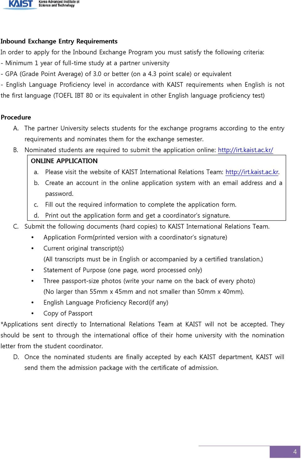 3 point scale) or equivalent - English Language Proficiency level in accordance with KAIST requirements when English is not the first language (TOEFL IBT 80 or its equivalent in other English
