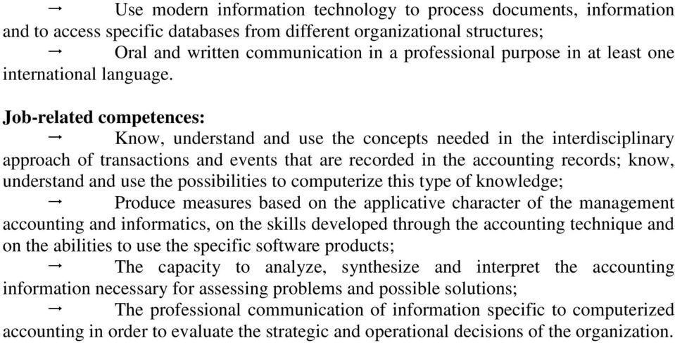 Job-related competences: Know, understand and use the concepts needed in the interdisciplinary approach of transactions and events that are recorded in the accounting records; know, understand and