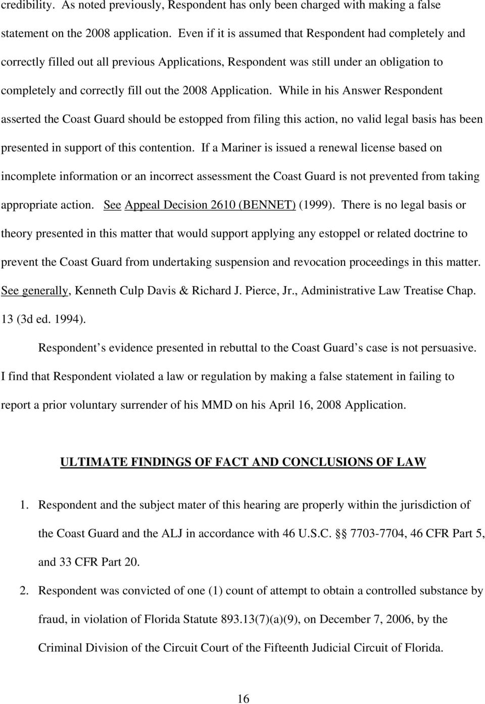 Application. While in his Answer Respondent asserted the Coast Guard should be estopped from filing this action, no valid legal basis has been presented in support of this contention.