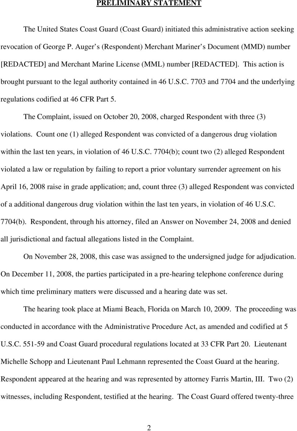 S.C. 7703 and 7704 and the underlying regulations codified at 46 CFR Part 5. The Complaint, issued on October 20, 2008, charged Respondent with three (3) violations.