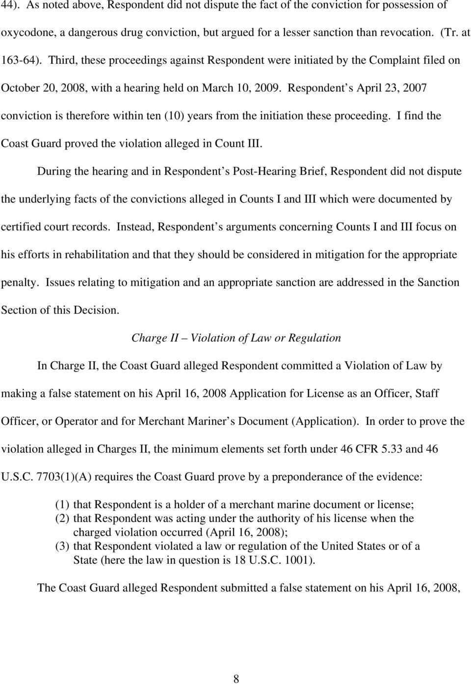 Respondent s April 23, 2007 conviction is therefore within ten (10) years from the initiation these proceeding. I find the Coast Guard proved the violation alleged in Count III.