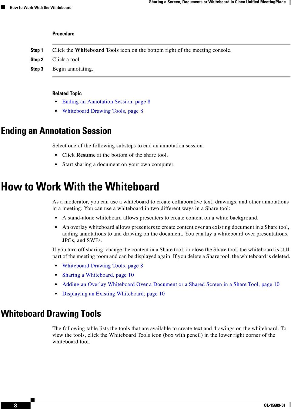 Related Topic Ending an Annotation Session, page 8 Whiteboard Drawing Tools, page 8 Ending an Annotation Session Select one of the following substeps to end an annotation session: Click Resume at the
