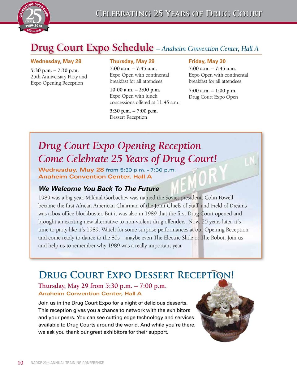 m. 7:45 a.m. Expo Open with continental breakfast for all attendees 7:00 a.m. 1:00 p.m. Drug Court Expo Open Drug Court Expo Opening Reception Come Celebrate 25 Years of Drug Court!