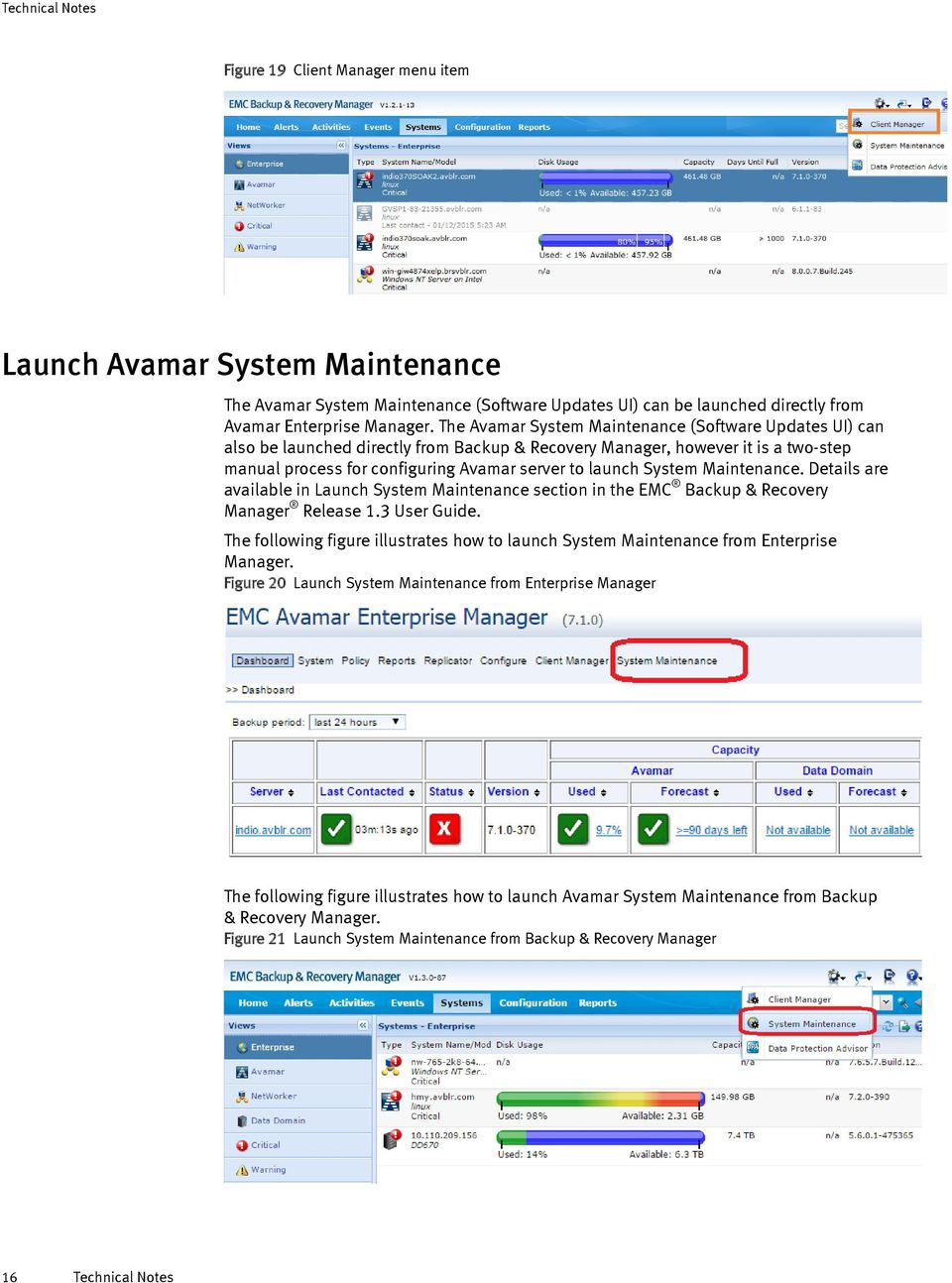 System Maintenance. Details are available in Launch System Maintenance section in the EMC Backup & Recovery Manager Release 1.3 User Guide.