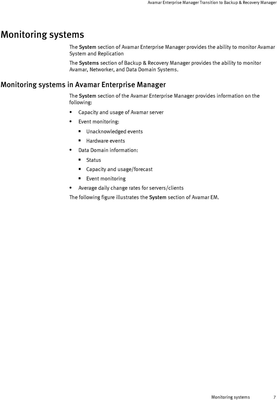 Monitoring systems in Avamar Enterprise Manager The System section of the Avamar Enterprise Manager provides information on the following: Capacity and usage of Avamar server Event