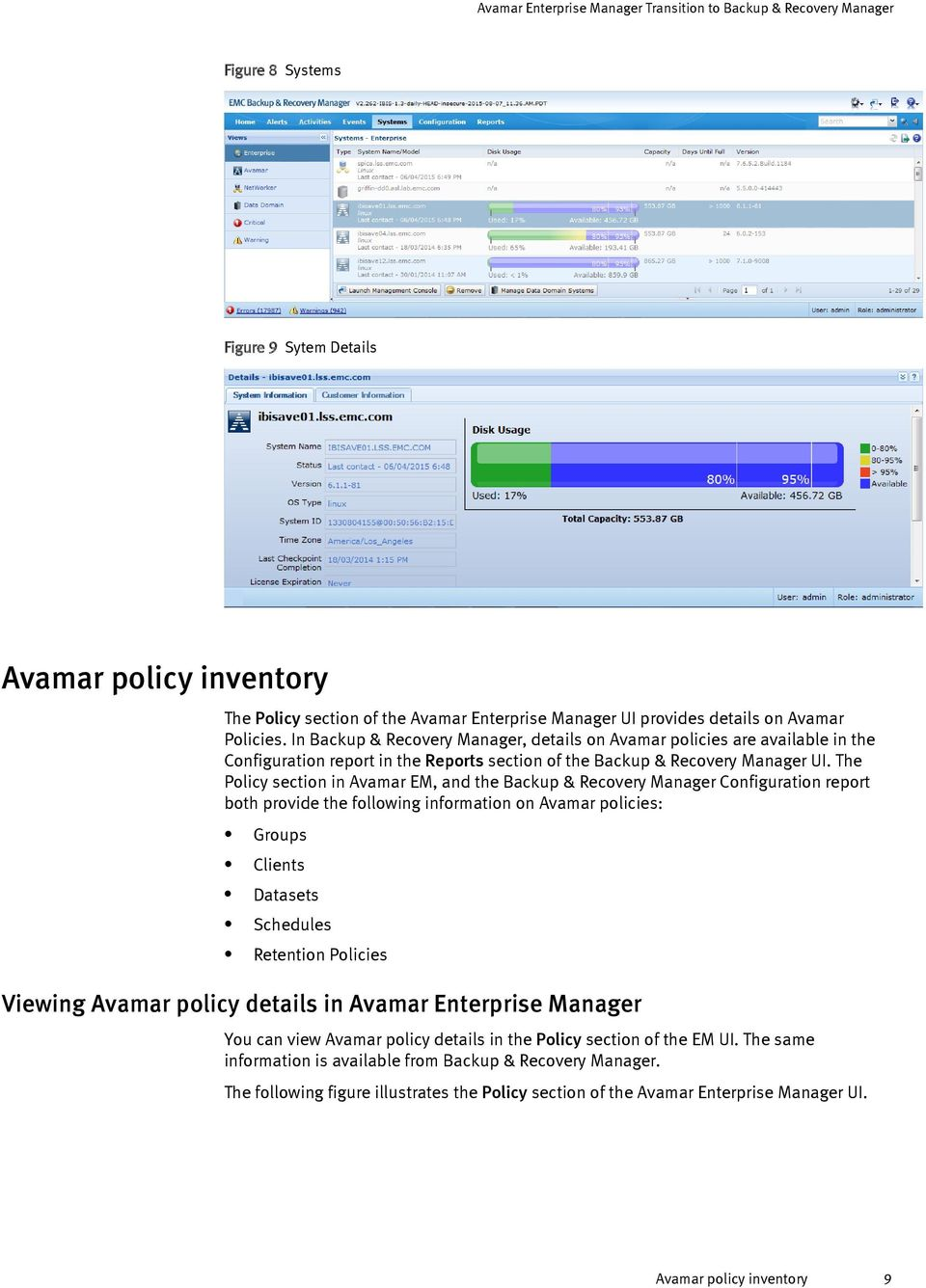 The Policy section in Avamar EM, and the Backup & Recovery Manager Configuration report both provide the following information on Avamar policies: Groups Clients Datasets Schedules Retention Policies