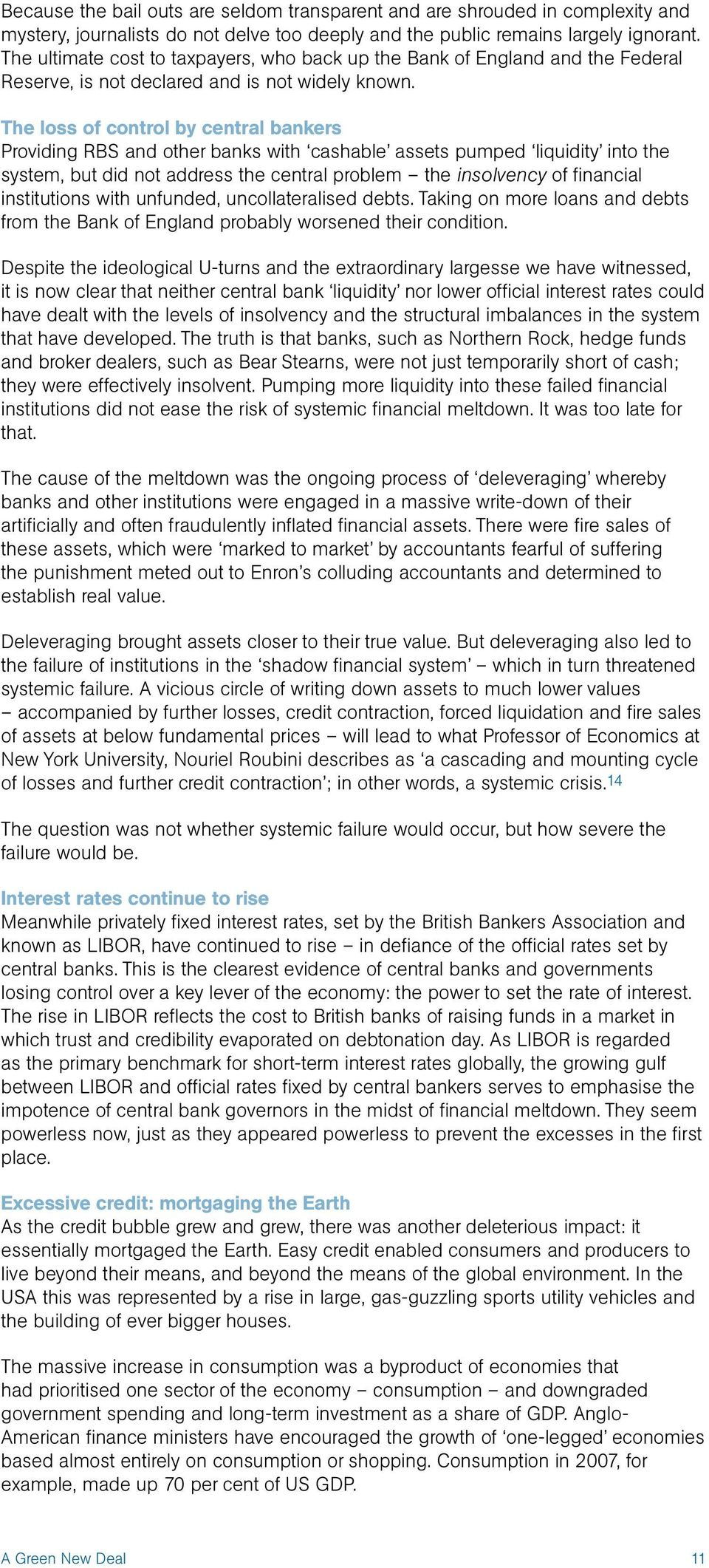 The loss of control by central bankers Providing RBS and other banks with cashable assets pumped liquidity into the system, but did not address the central problem the insolvency of financial