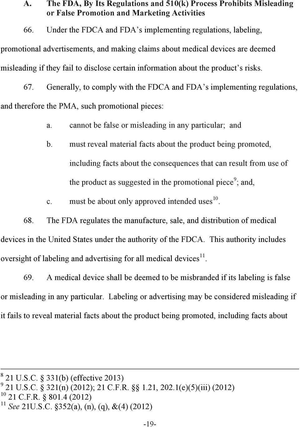 about the product s risks. 67. Generally, to comply with the FDCA and FDA s implementing regulations, and therefore the PMA, such promotional pieces: a.