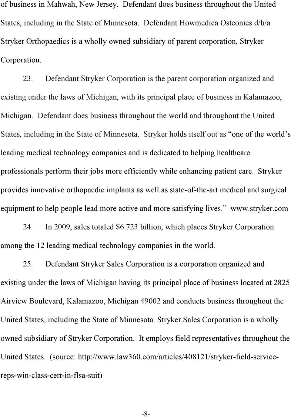 Defendant Stryker Corporation is the parent corporation organized and existing under the laws of Michigan, with its principal place of business in Kalamazoo, Michigan.