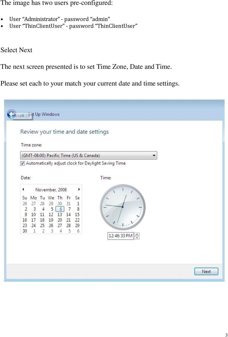 Select Next The next screen presented is to set Time Zone, Date
