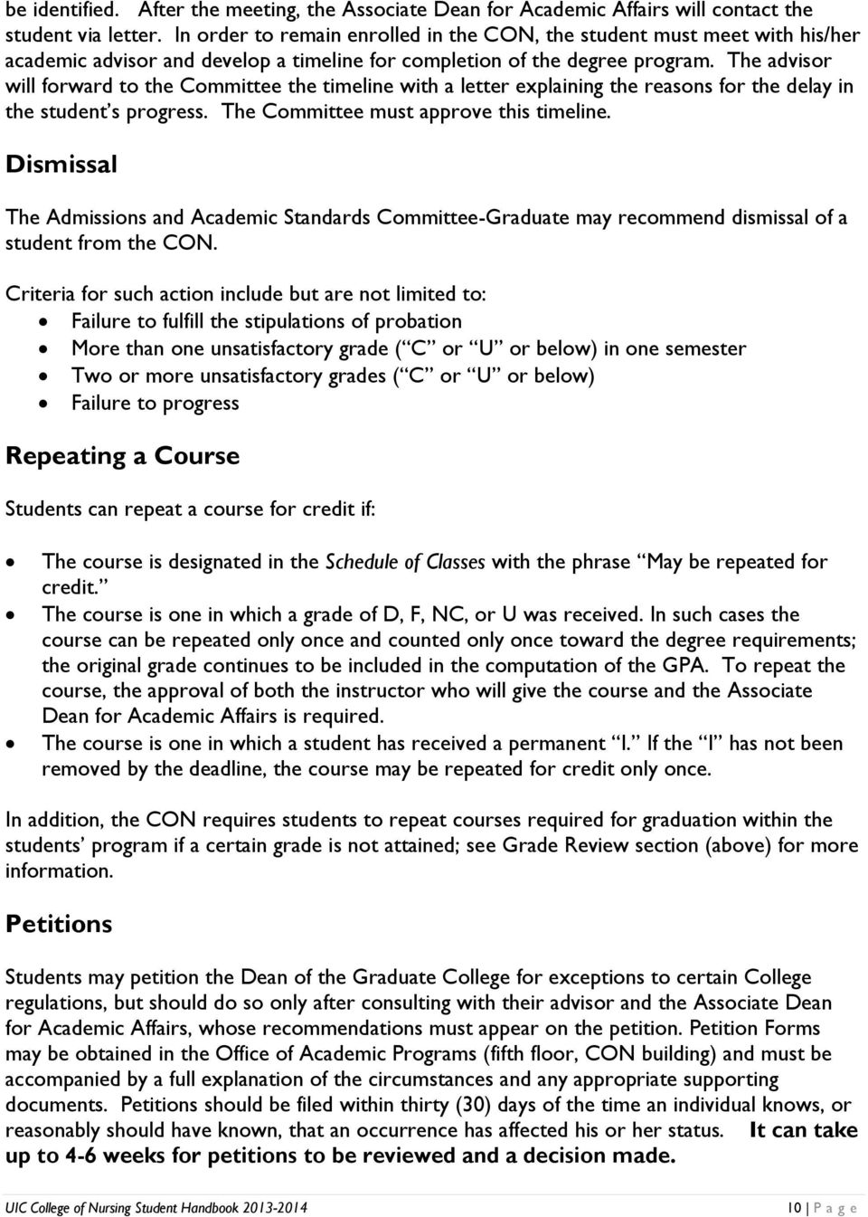 The advisor will forward to the Committee the timeline with a letter explaining the reasons for the delay in the student s progress. The Committee must approve this timeline.
