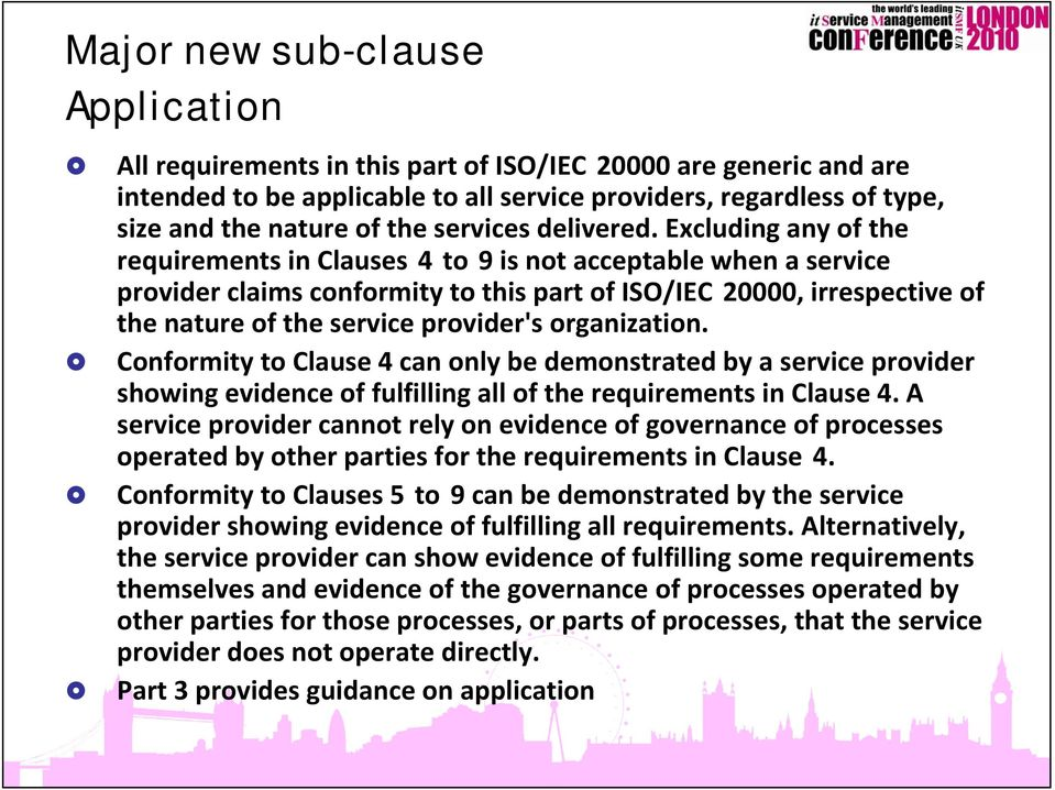 Excluding any of the requirements in Clauses 4 to 9 is not acceptable when a service provider claims conformity to this part of ISO/IEC 20000, irrespective of the nature of the service provider's