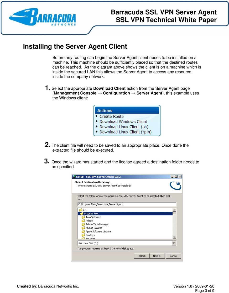 As the diagram above shows the client is on a machine which is inside the secured LAN this allows the Server Agent to access any resource inside the company network. 1.