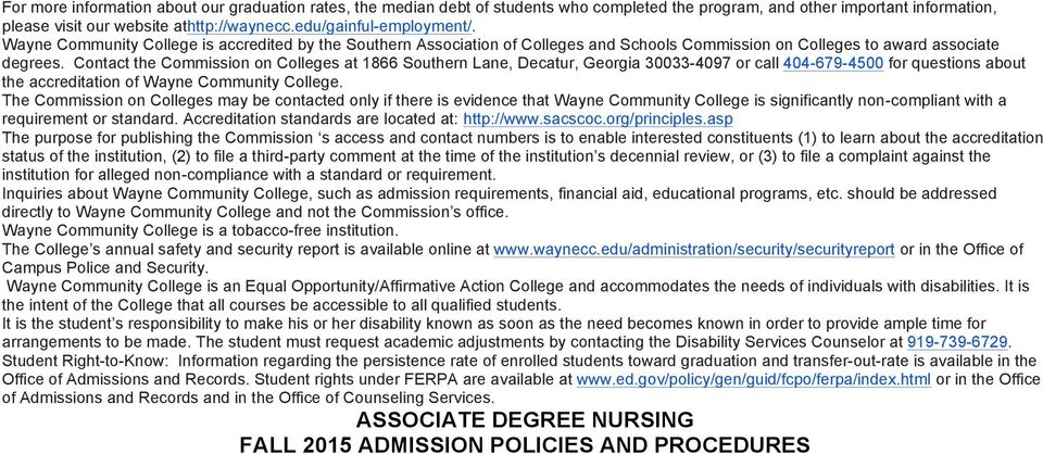 Contact the Commission on Colleges at 1866 Southern Lane, Decatur, Georgia 30033-4097 or call 404-679-4500 for questions about the accreditation of Wayne Community College.