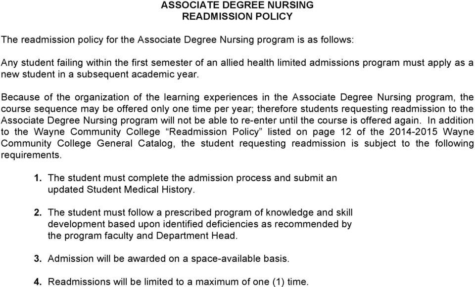 Because of the organization of the learning experiences in the Associate Degree Nursing program, the course sequence may be offered only one time per year; therefore students requesting readmission