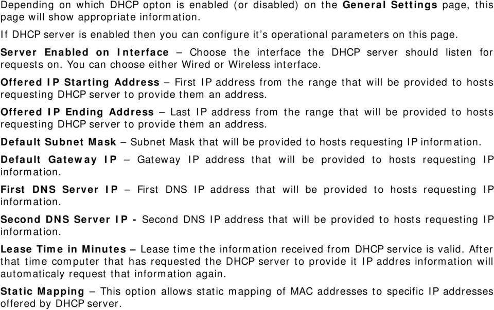 You can choose either Wired or Wireless interface. Offered IP Starting Address First IP address from the range that will be provided to hosts requesting DHCP server to provide them an address.