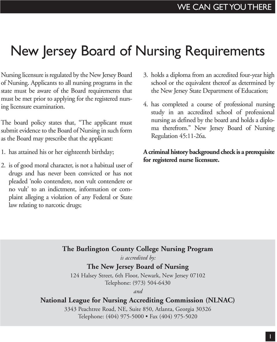 The board policy states that, The applicant must submit evidence to the Board of Nursing in such form as the Board may prescribe that the applicant: 1. has attained his or her eighteenth birthday; 2.