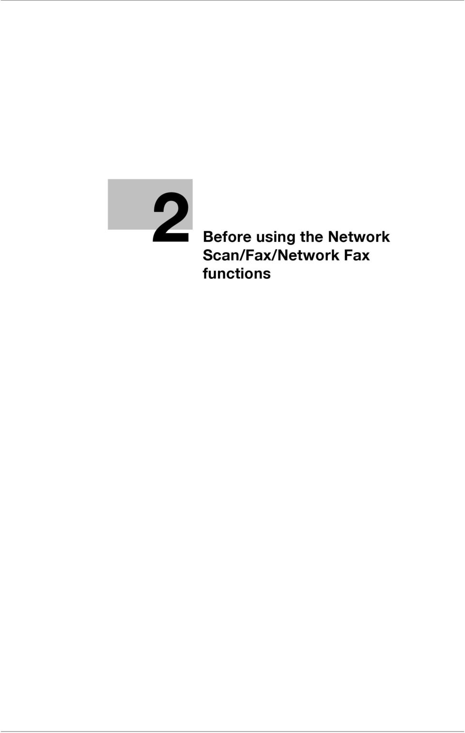 user s guide network scan fax network fax operations pdf 19 2 1 information 2 2 before using the network scan fax network fax functions this section describes necessary information you should be aware of before